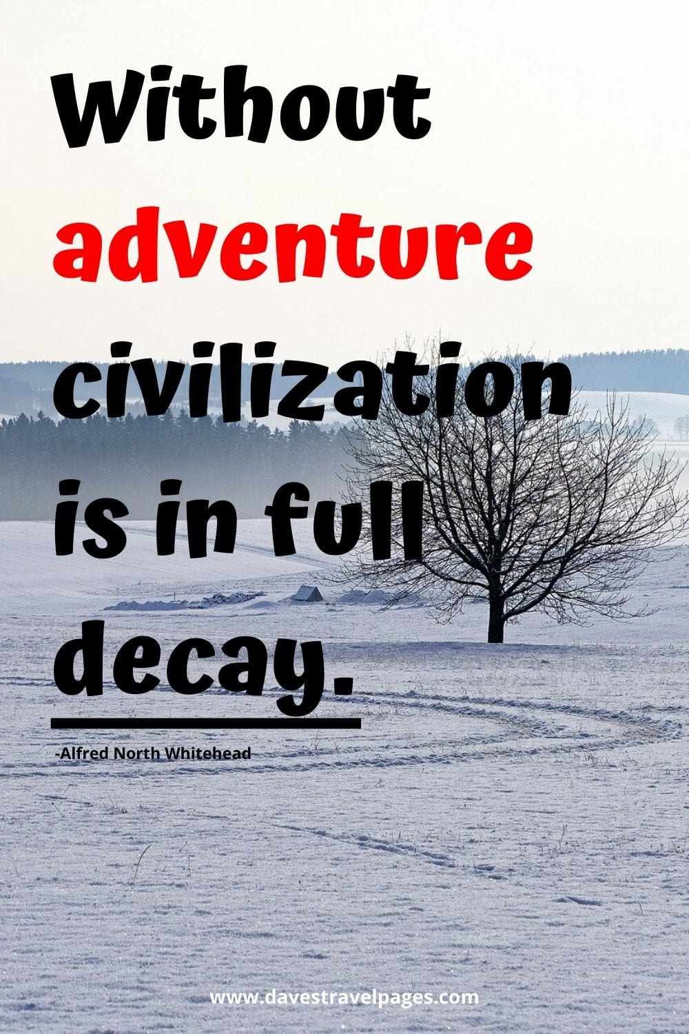 Without adventure civilization is in full decay - Quote by Alfred North Whitehead