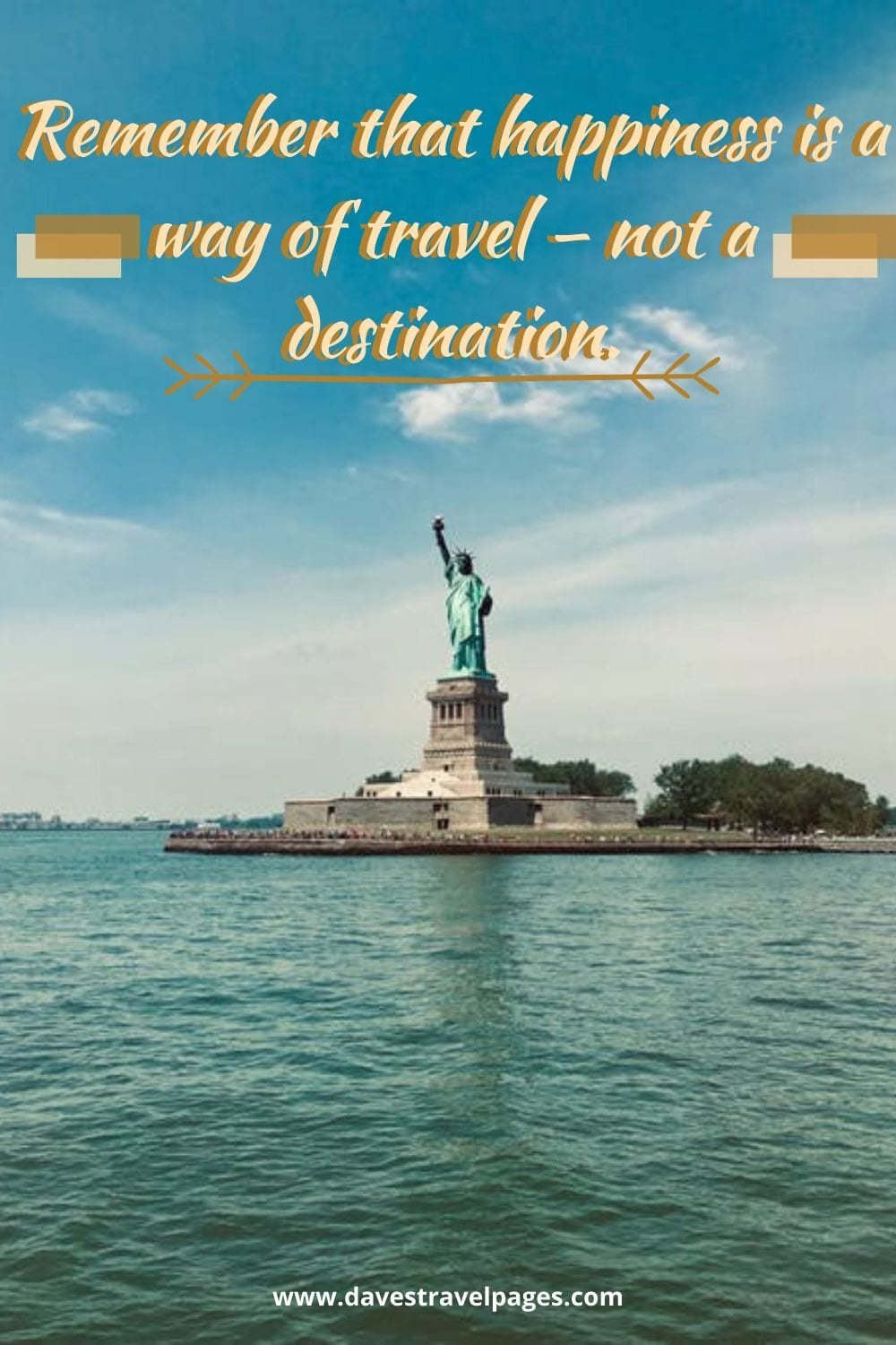 "Traveling sayings: Remember that happiness is a way of travel – not a destination."" – Roy M. Goodman"