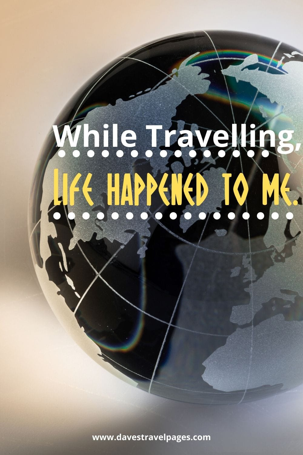 Travel and Life Quotes: While Travelling, Life happened to me.