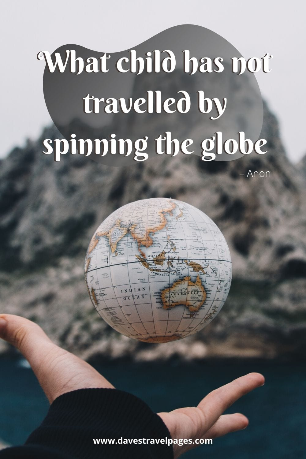 """Travel the world quotes: """"What child has not travelled by spinning the globe."""" – Anon."""