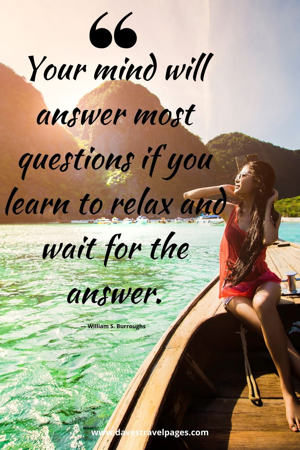 """Inspiring quotes in travel - """"Your mind will answer most questions if you learn to relax and wait for the answer."""" — William S. Burroughs"""