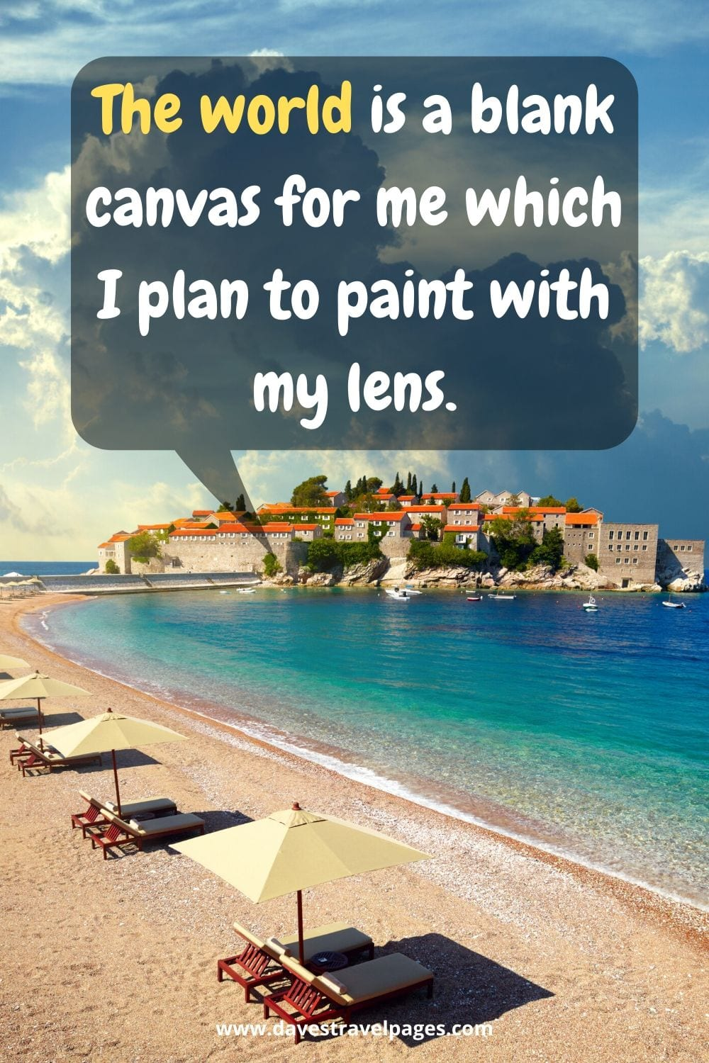 The world is a blank canvas for me which I plan to paint with my lens.