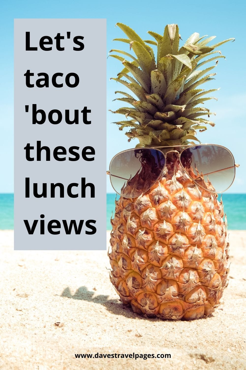 "Funny captions about travel - ""Let's taco 'bout these lunch views."""