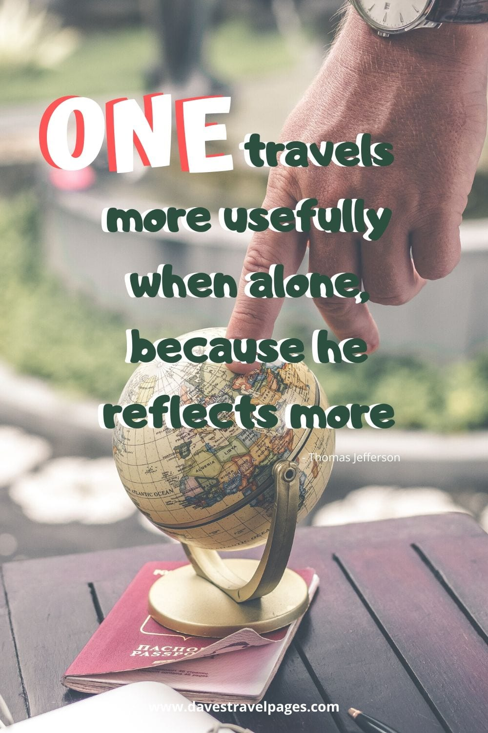 Quotes about travel - One travels more usefully when alone, because he reflects more. Thomas Jefferson