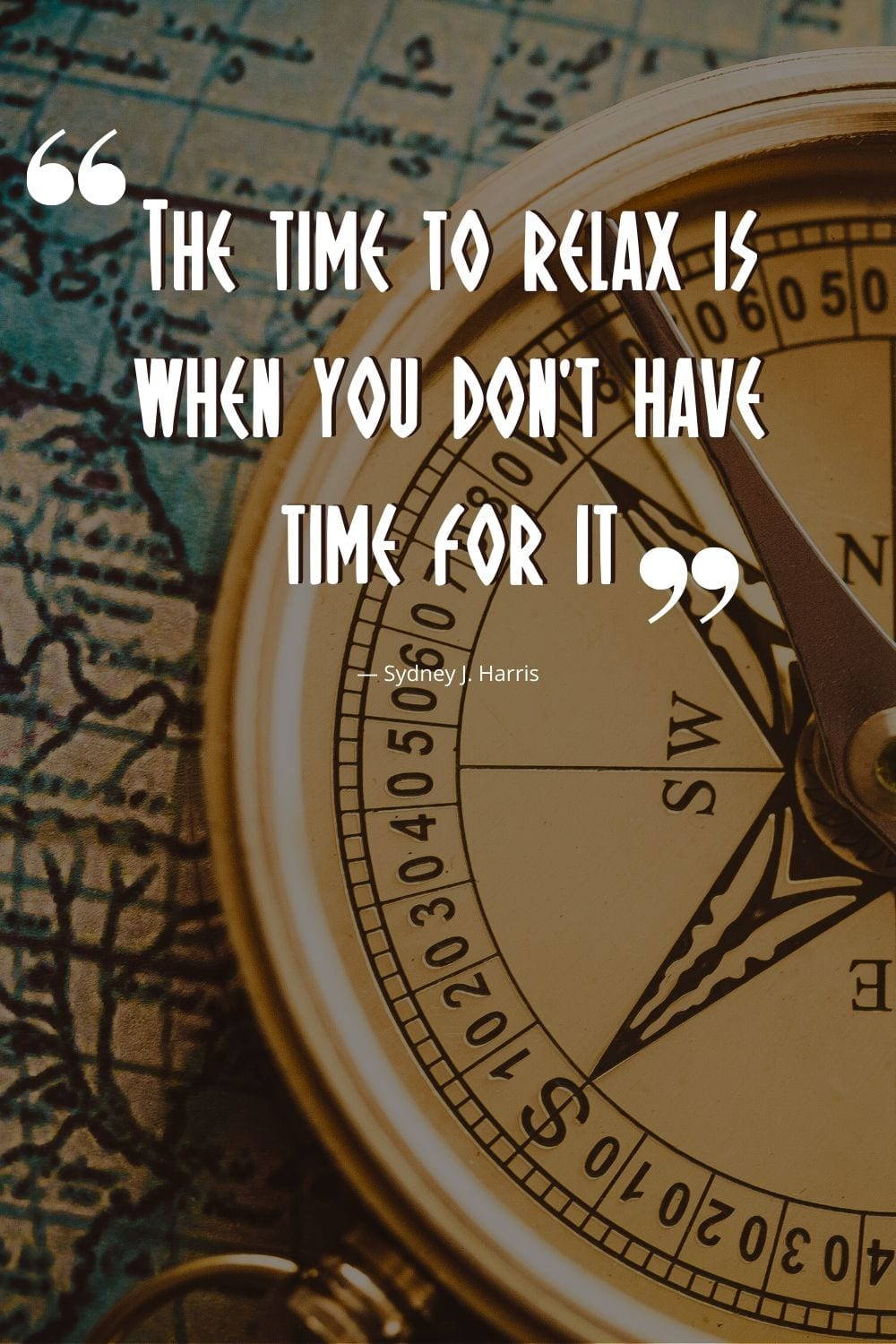 """Travel captions for pinterest: """"The time to relax is when you don't have time for it."""" — Sydney J. Harris"""