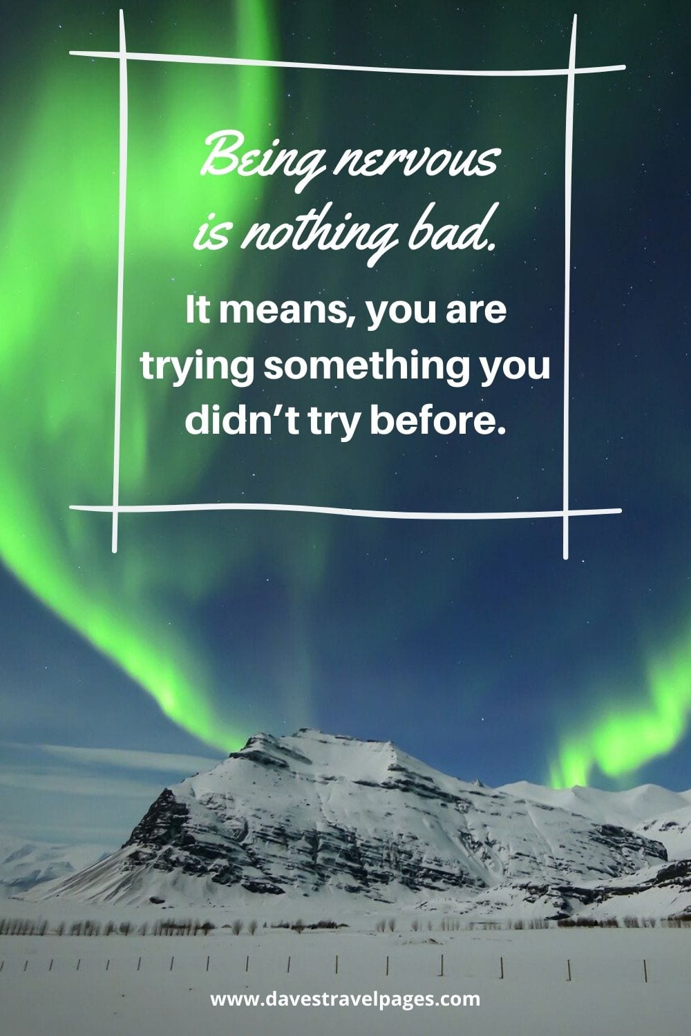 Inspirational quote about adventure and life: Being nervous is nothing bad. It means, you are trying something you didn't try before.