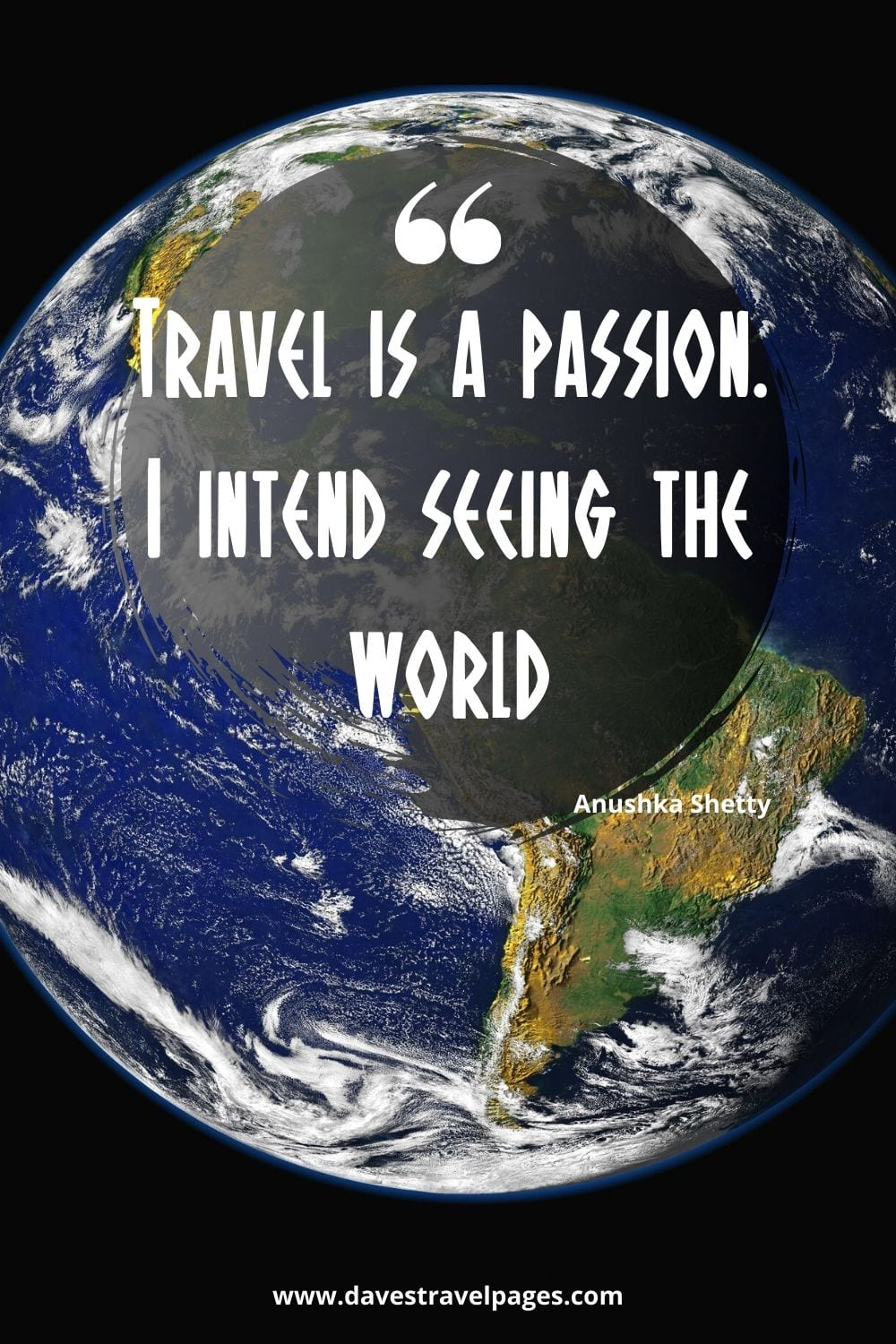 Travel captions: Travel is a passion. I intend seeing the world. Anushka Shetty