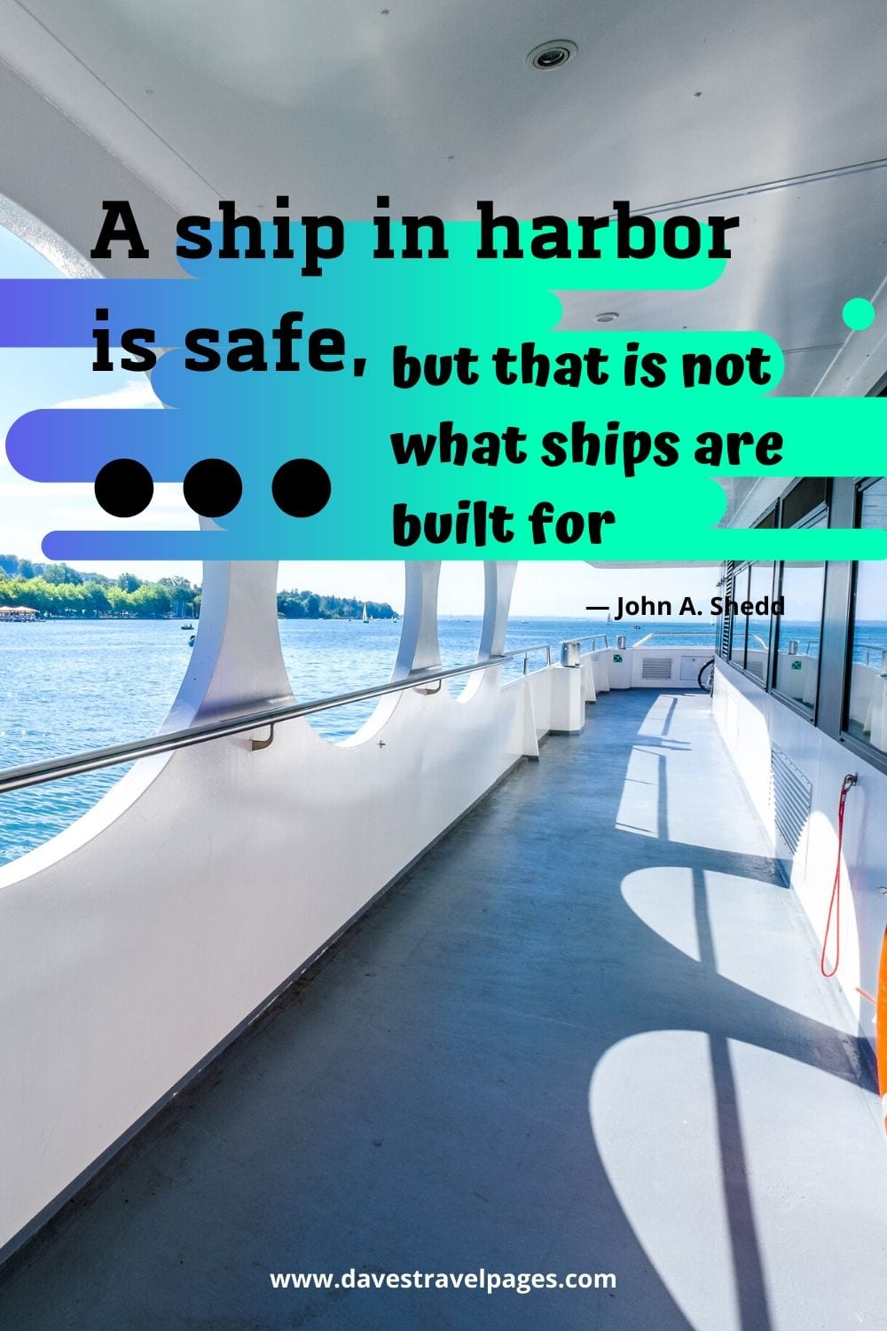 """Inspiring travel words: """"A ship in harbor is safe, but that is not what ships are built for."""" — John A. Shedd"""