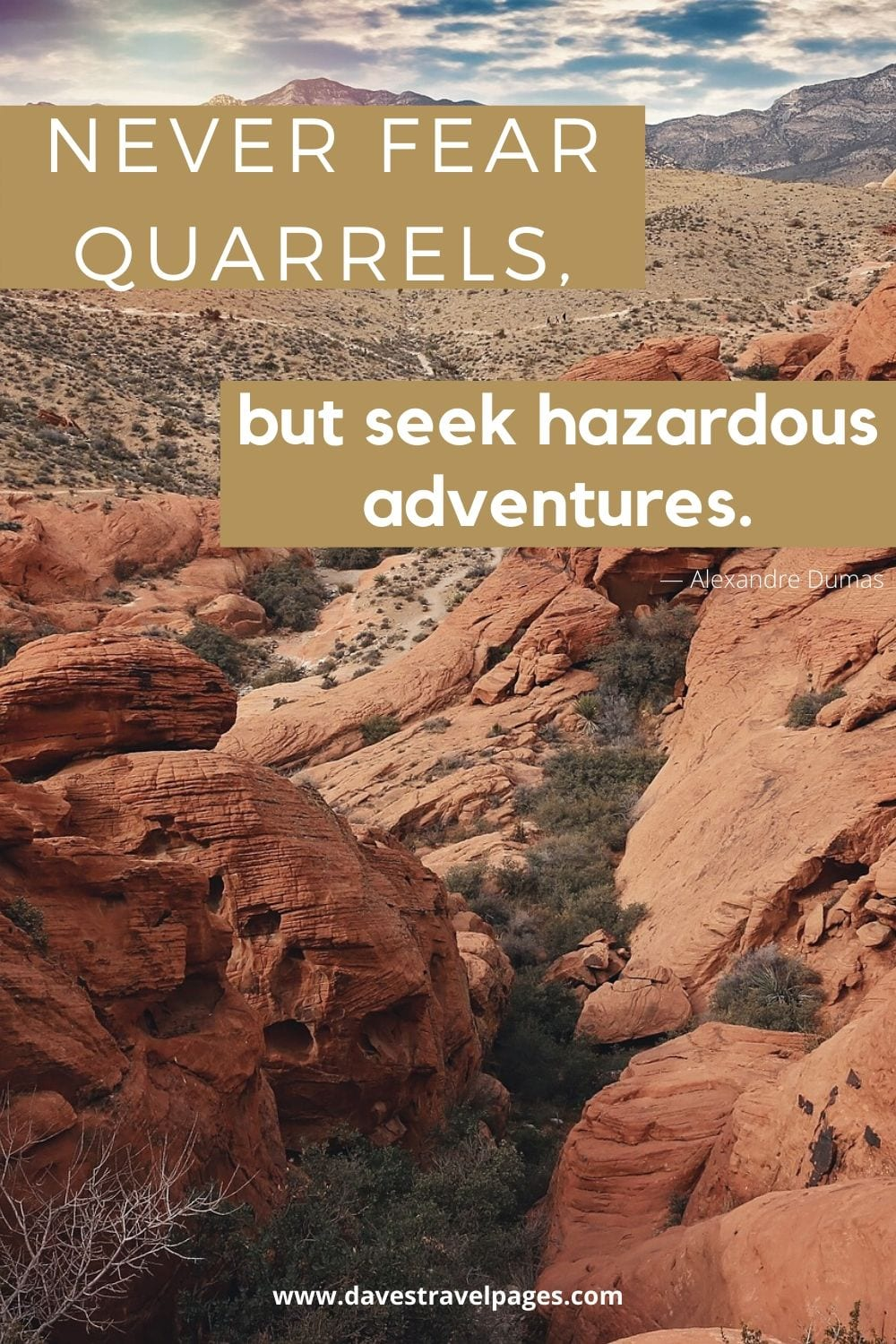 "Adventure seeking quote - ""Never fear quarrels, but seek hazardous adventures.""― Alexandre Dumas"