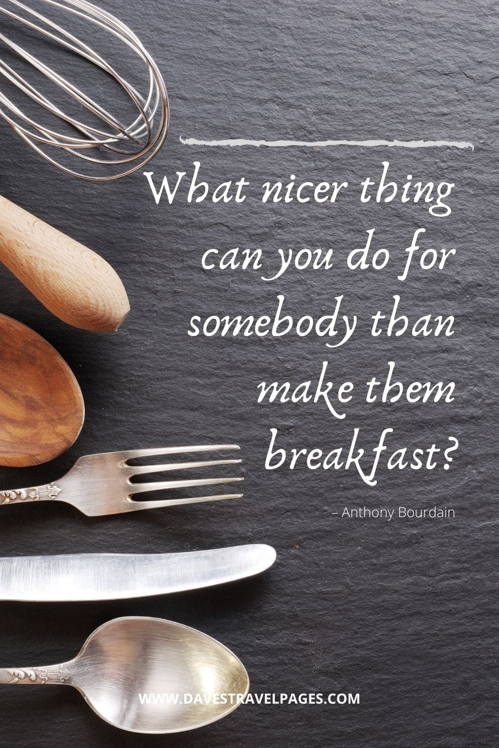 """""""What nicer thing can you do for somebody than make them breakfast?"""" – Anthony Bourdain"""