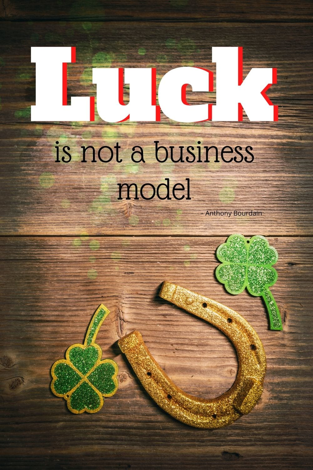 """Quotes by Anthony Bourdain: """"Luck is not a business model."""""""