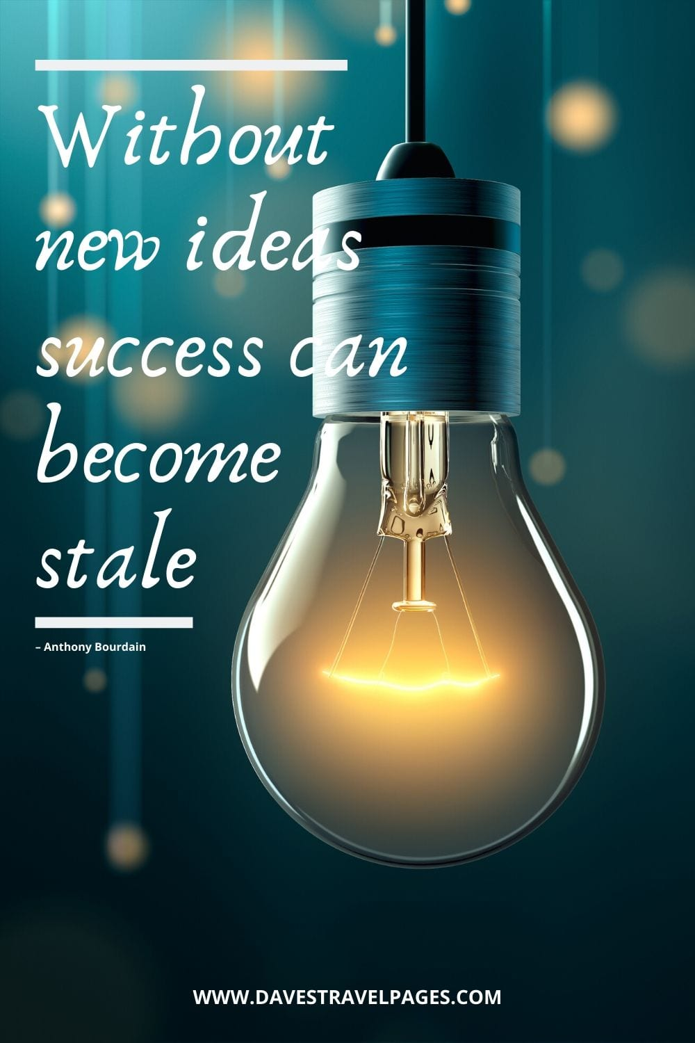 """""""Without new ideas success can become stale."""" – Anthony Bourdain"""