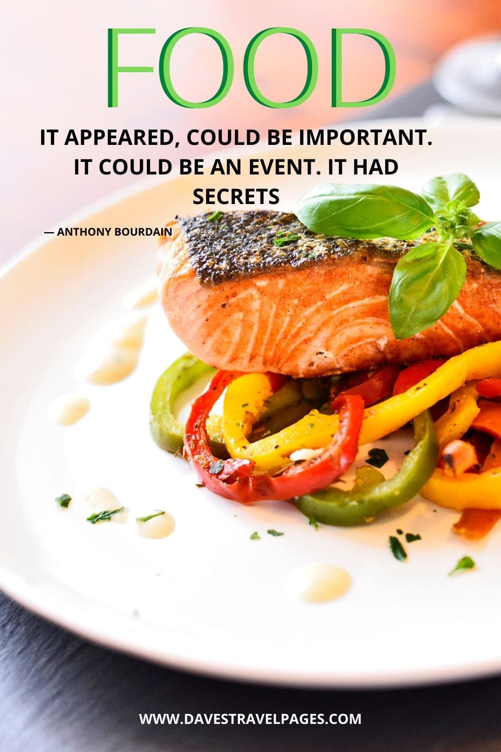 """""""Food, it appeared, could be important. It could be an event. It had secrets.""""― Anthony Bourdain quote about food"""