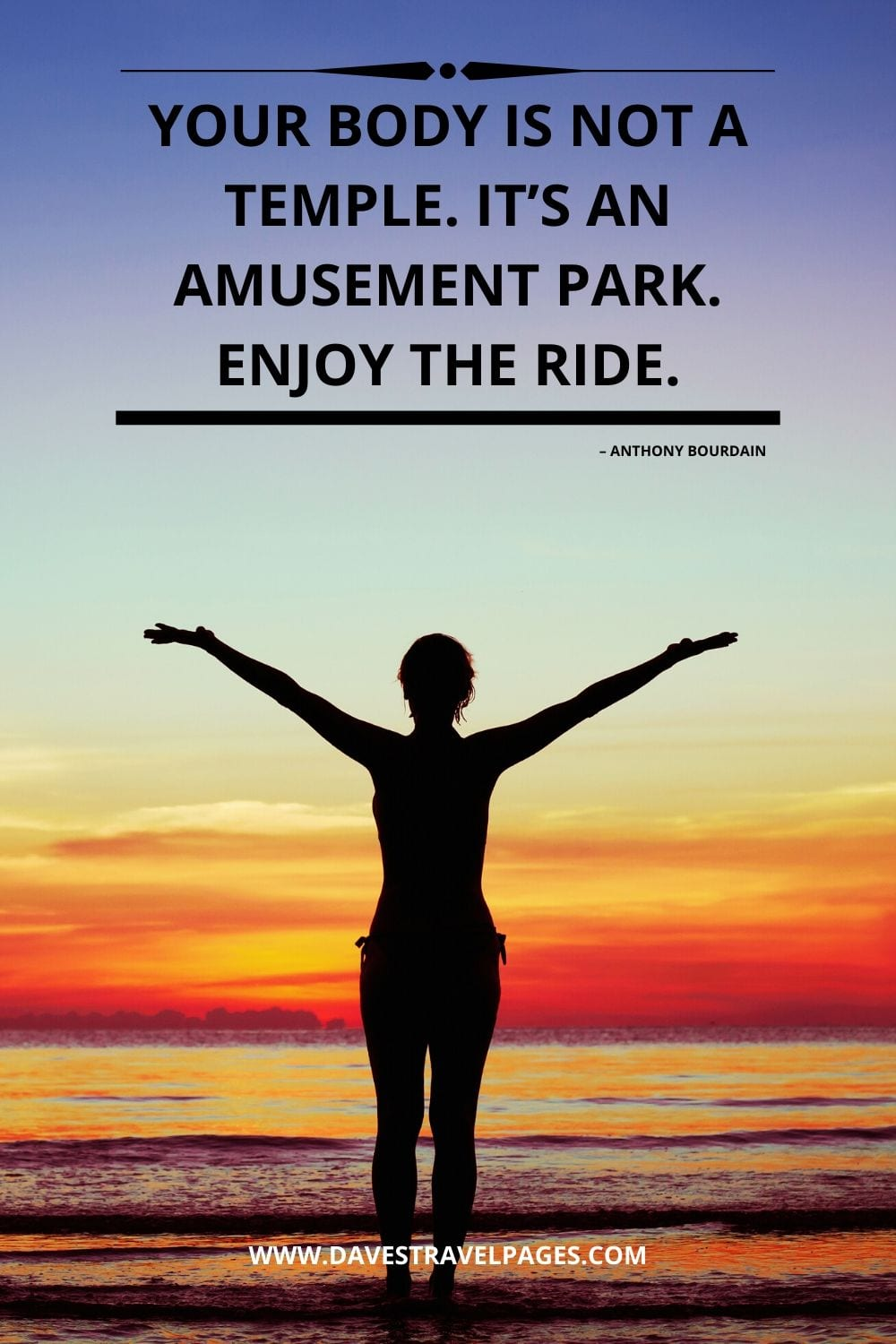 """""""Your body is not a temple. It's an amusement park. Enjoy the ride."""" – Quotes by Anthony Bourdain"""
