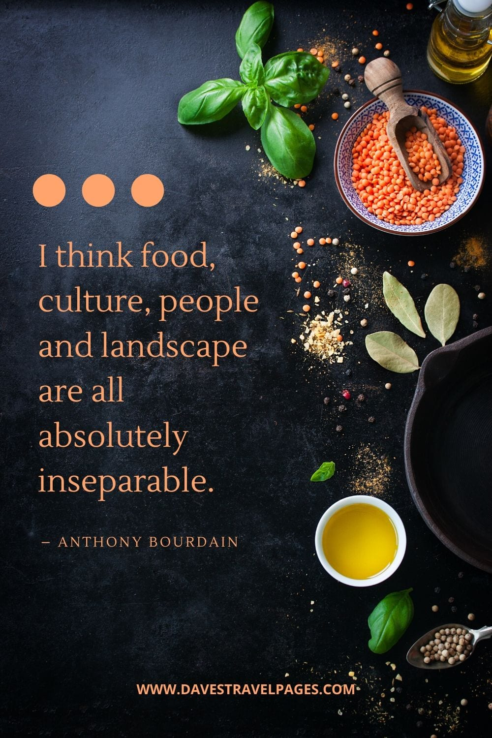 """Food and culture quote: """"I think food, culture, people and landscape are all absolutely inseparable.""""― Anthony Bourdain"""