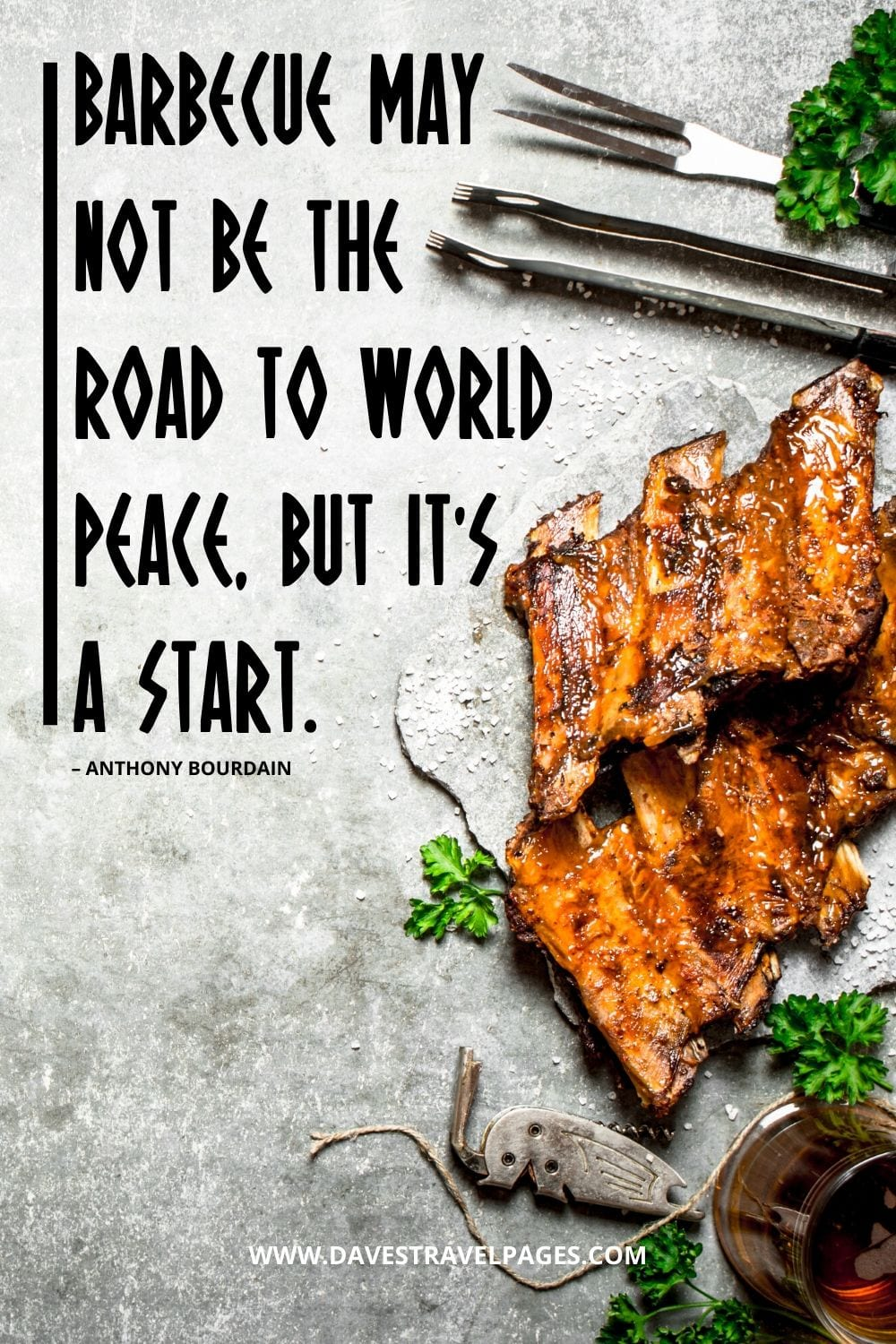 """""""Barbecue may not be the road to world peace, but it's a start."""" – Anthony Bourdain BBQ Quote"""