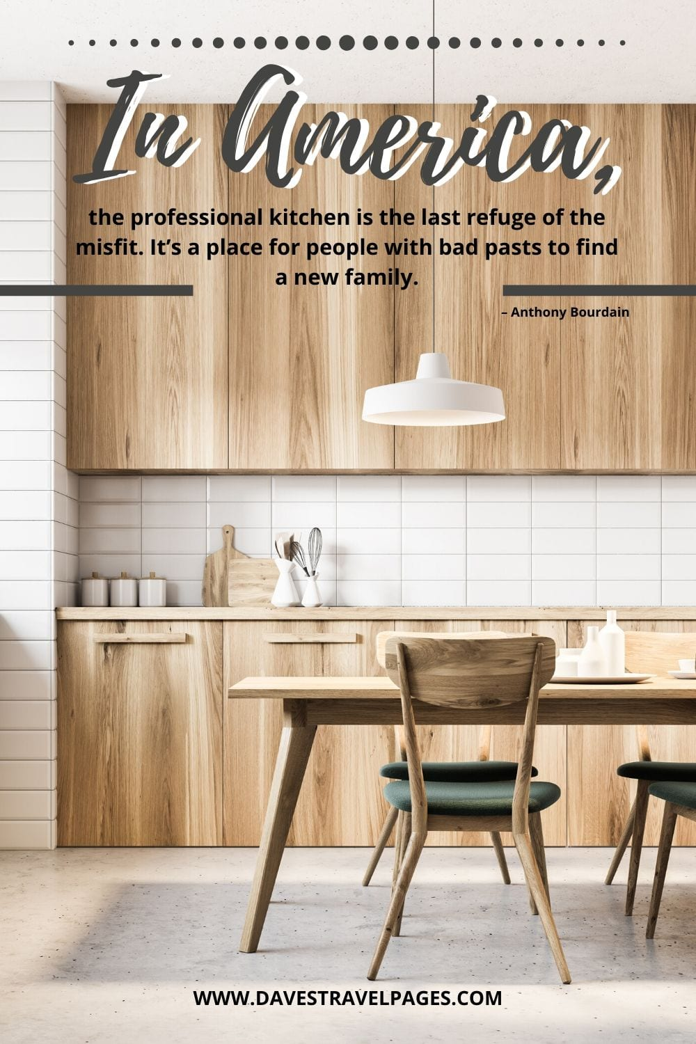 """""""In America, the professional kitchen is the last refuge of the misfit. It's a place for people with bad pasts to find a new family."""" – Anthony Bourdain on Kitchen Staff"""