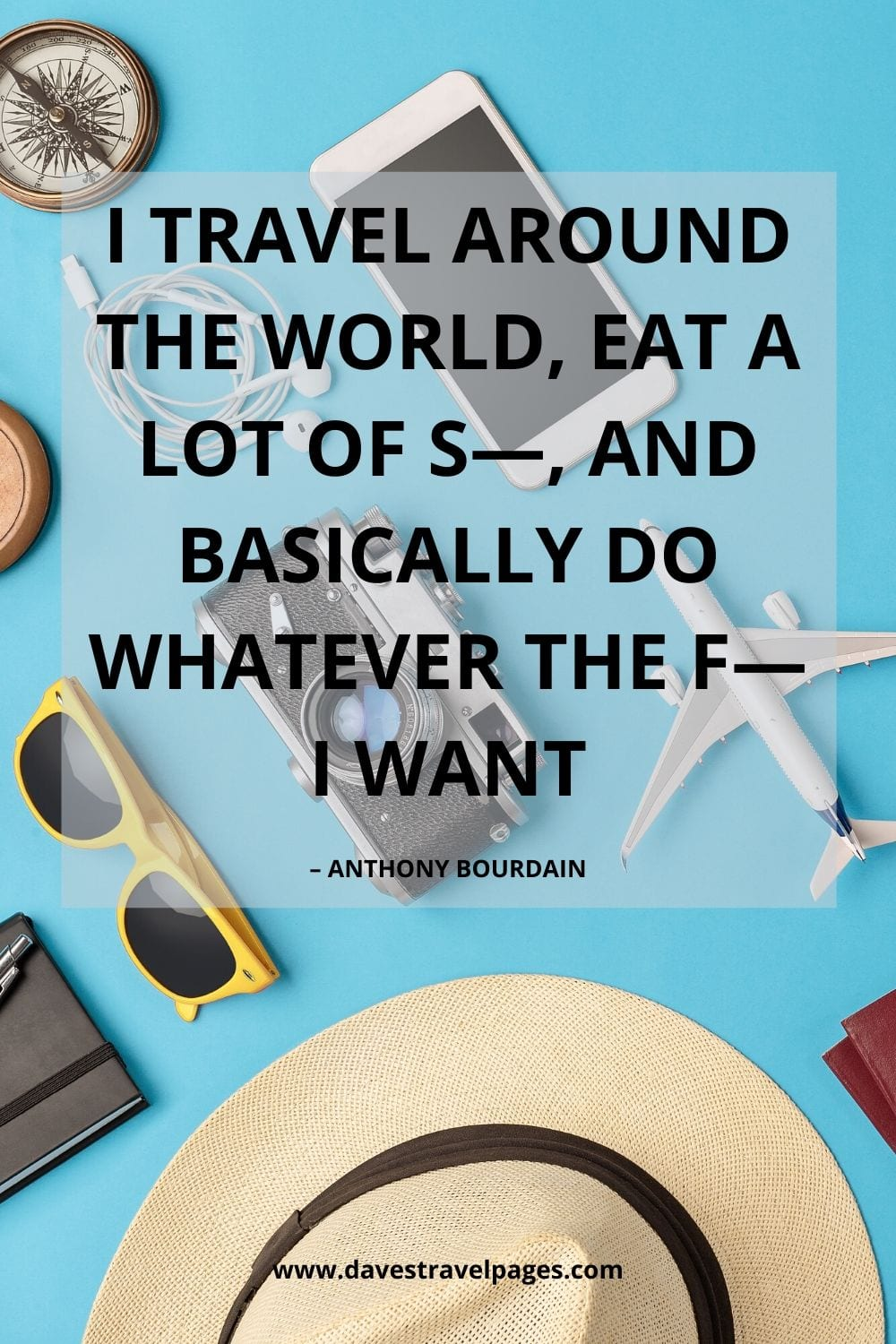 """""""I travel around the world, eat a lot of s—, and basically do whatever the f— I want."""" – Anthony Bourdain Travel Quote"""