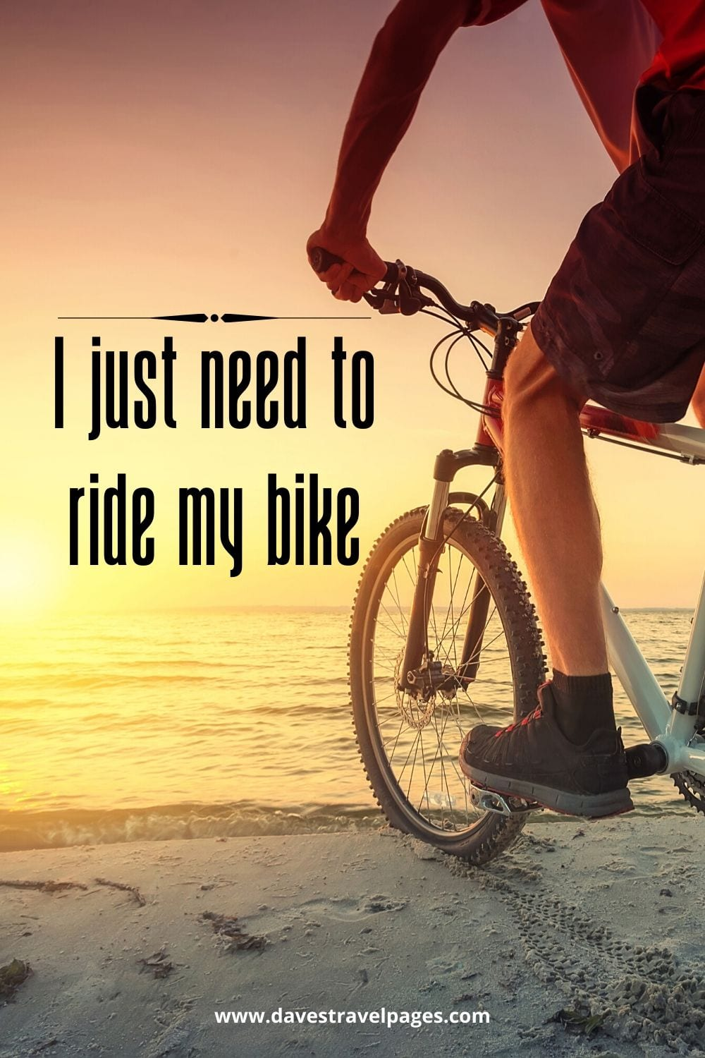 Quotes about bike riding - I just need to ride my bike.