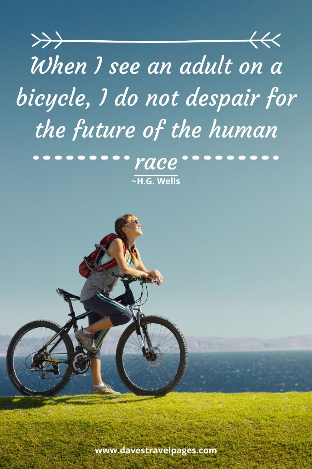 When I see an adult on a bicycle, I do not despair for the future of the human race. ~H.G. Wells quotation