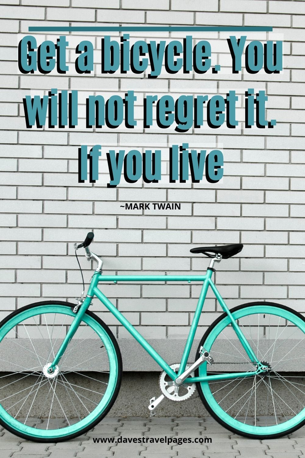 Get a bicycle. You will not regret it. If you live. ~Mark Twain