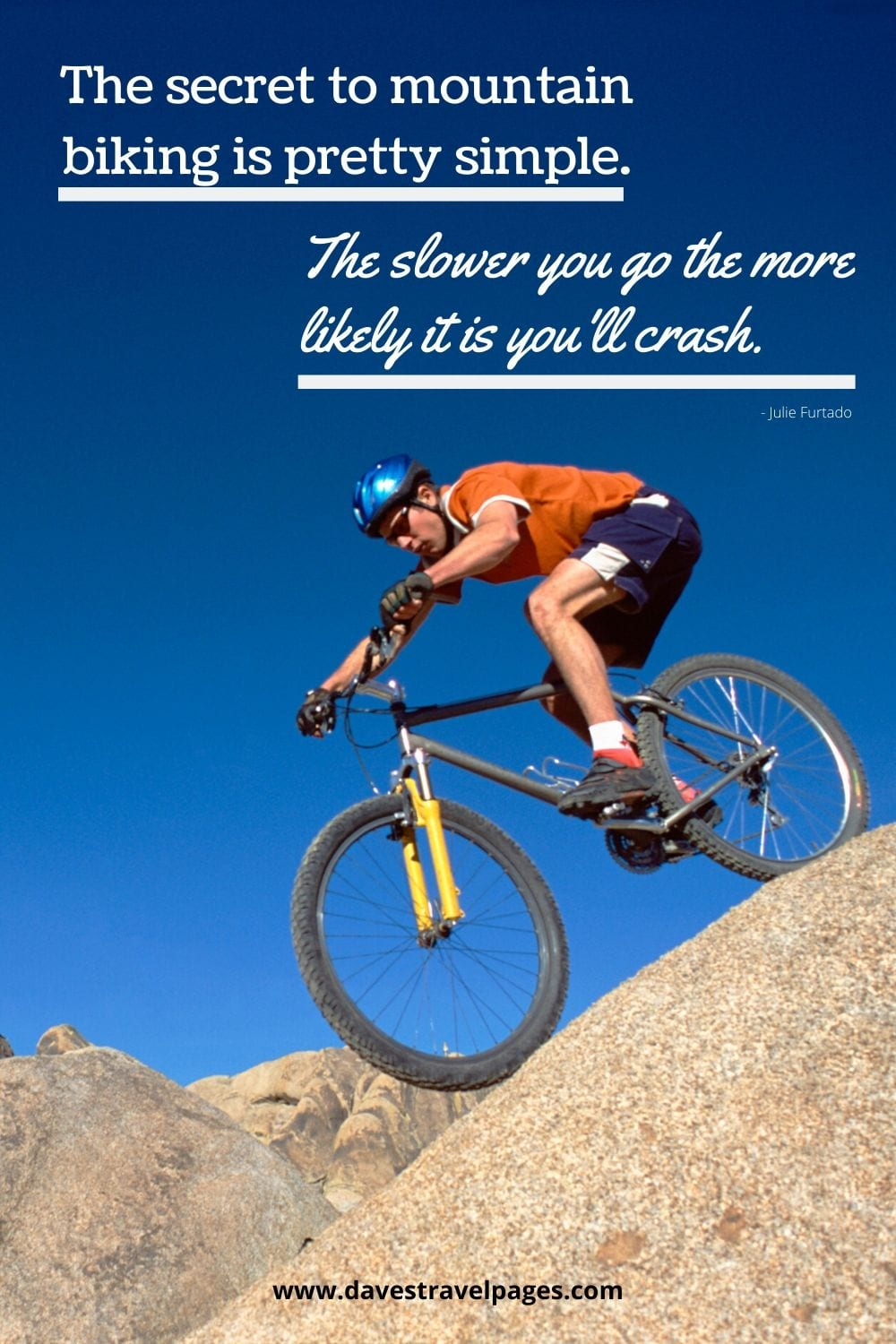 Mountain biking quote - The secret to mountain biking is pretty simple. The slower you go the more likely it is you'll crash. ~Julie Furtado