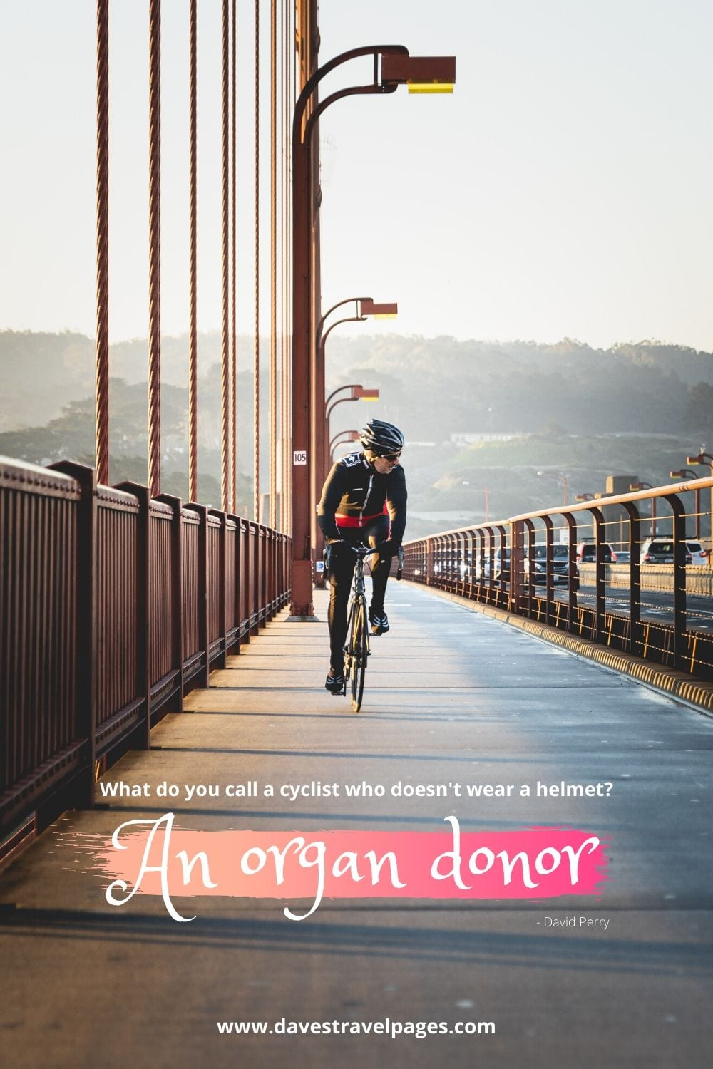 Funny bike quote - What do you call a cyclist who doesn't wear a helmet? An organ donor. ~David Perry