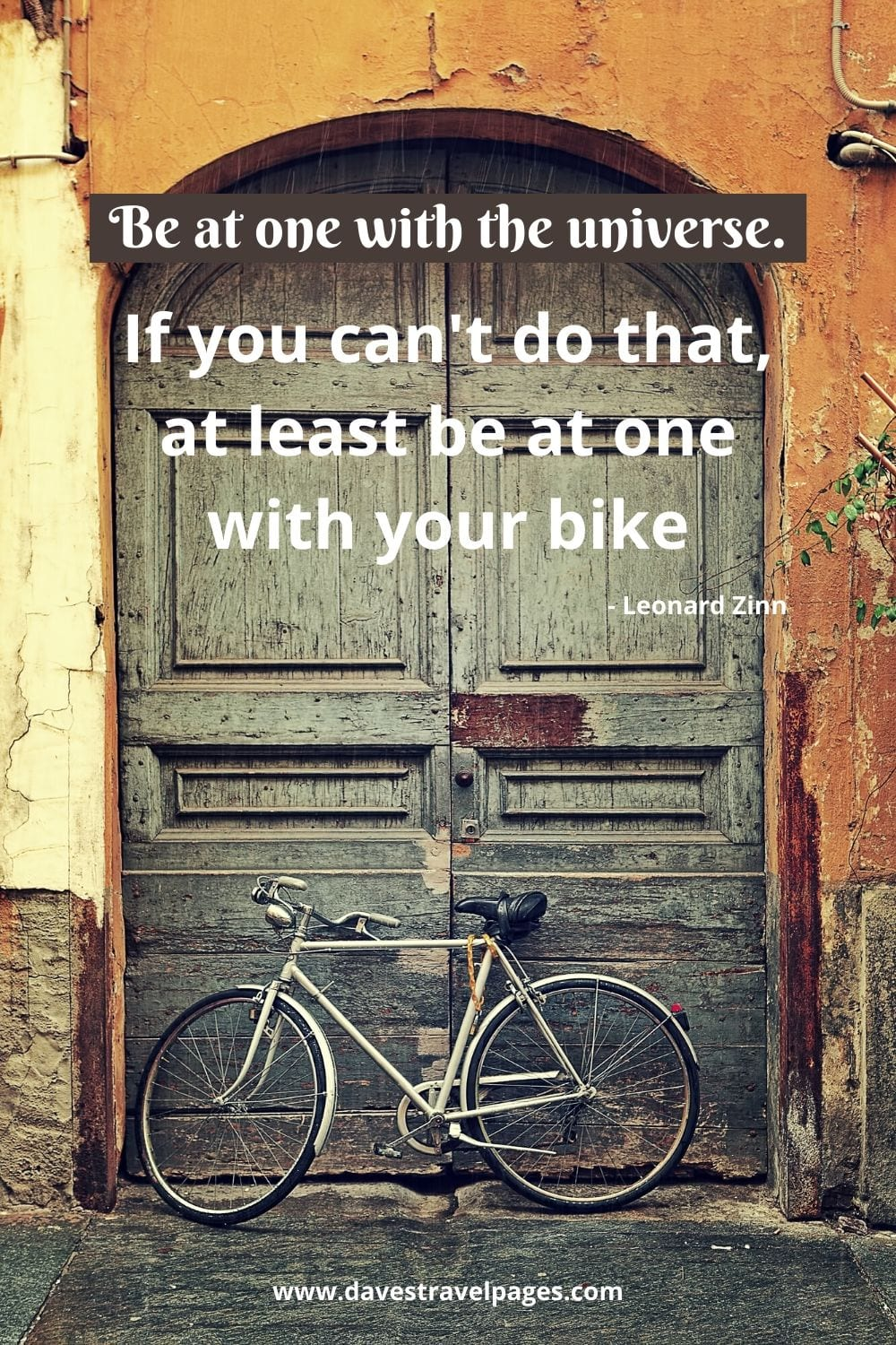 Be at one with the universe. If you can't do that, at least be at one with your bike. - Leonard Zinn