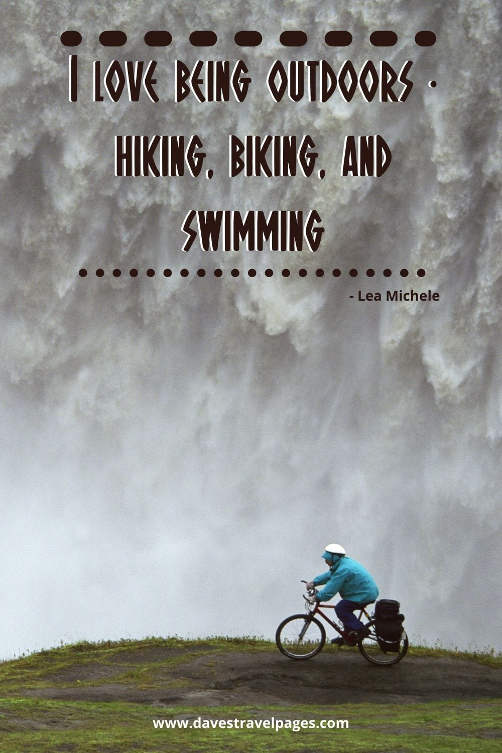 Quotes about hiking and biking - I love being outdoors - hiking, biking, and swimming. Lea Michele
