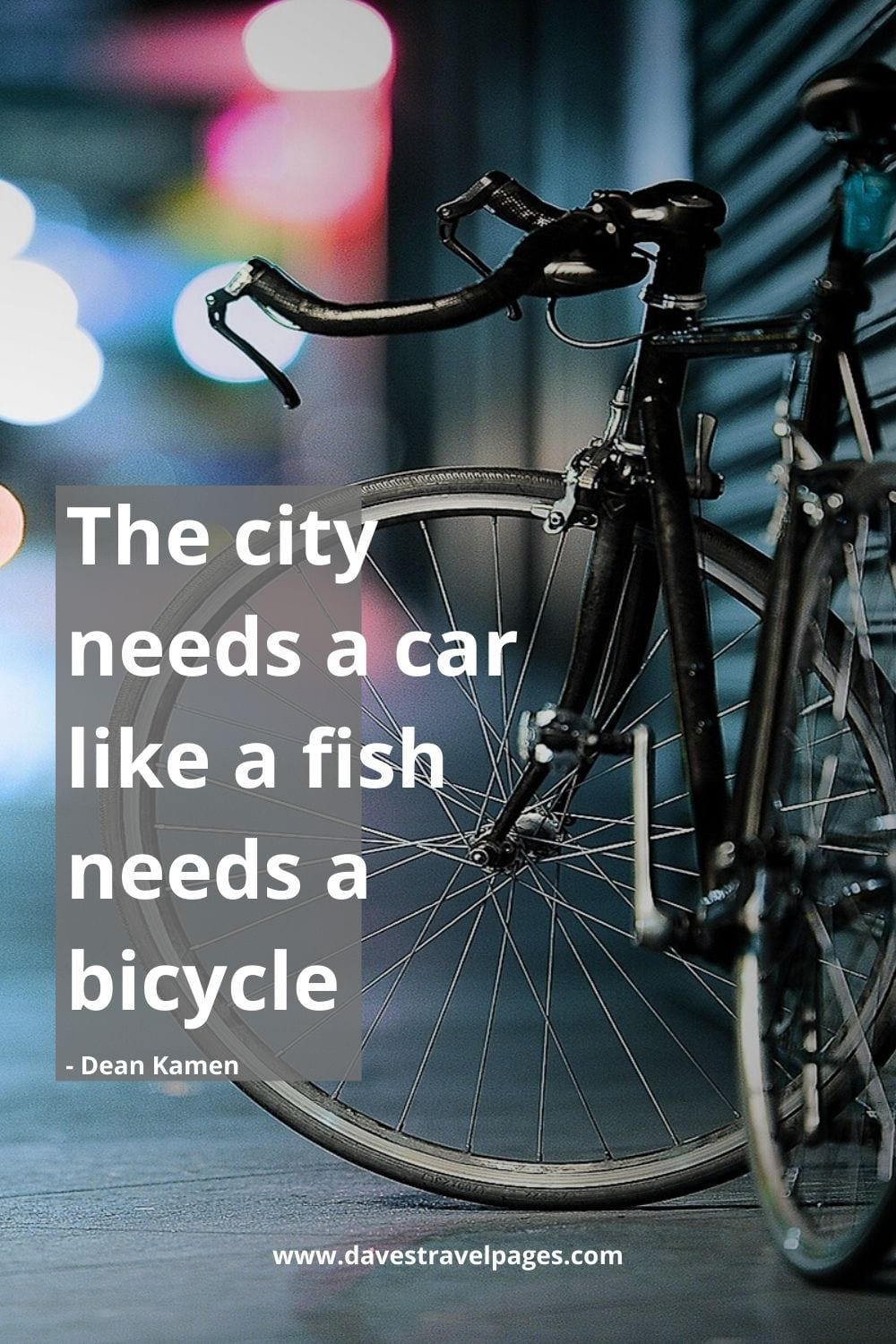 Funny bicycle quote - The city needs a car like a fish needs a bicycle. Dean Kamen