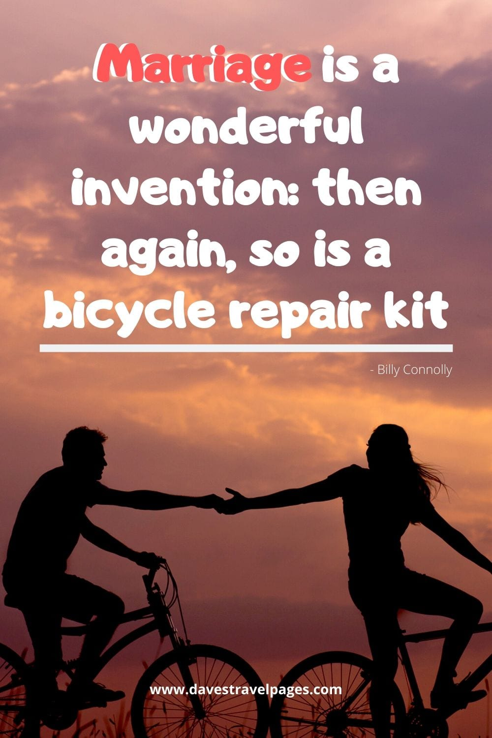 Marriage is a wonderful invention: then again, so is a bicycle repair kit. Billy Connolly