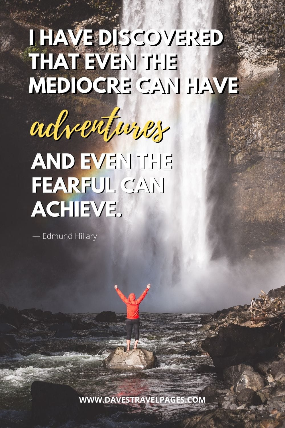 I have discovered that even the mediocre can have adventures and even the fearful can achieve. - Quote about adventure by Edmund Hillary