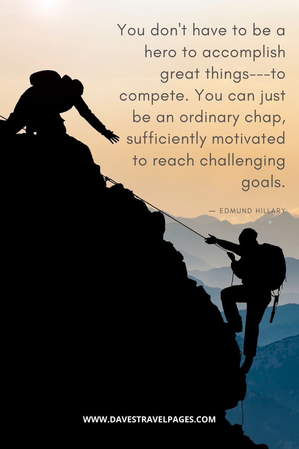 """""You don't have to be a hero to accomplish great things---to compete. You can just be an ordinary chap, sufficiently motivated to reach challenging goals."" ― Edmund Hillary Motivational Quote"