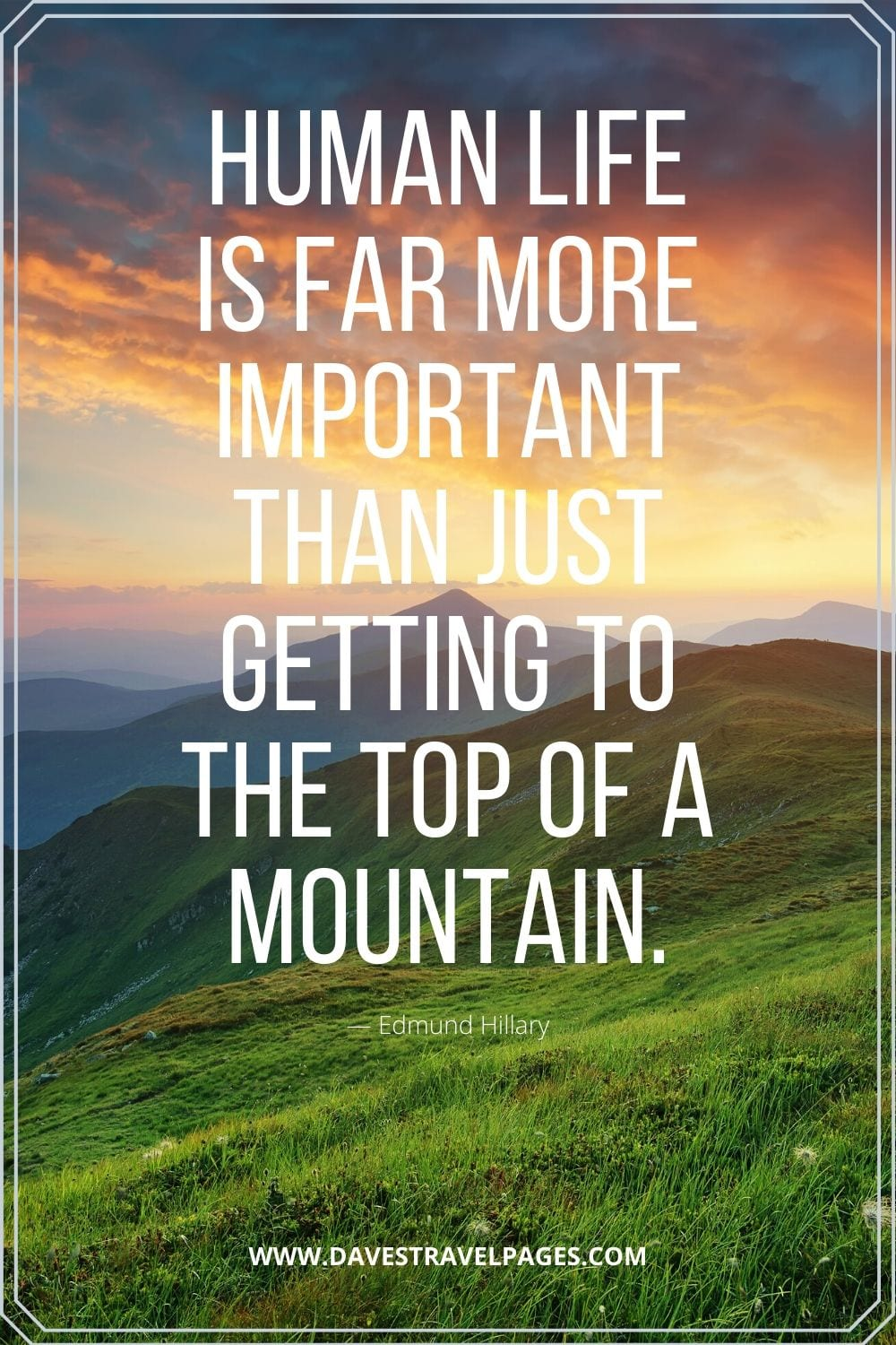 "Inspiring Quote by Edmund Hillary: ""Human life is far more important than just getting to the top of a mountain."""