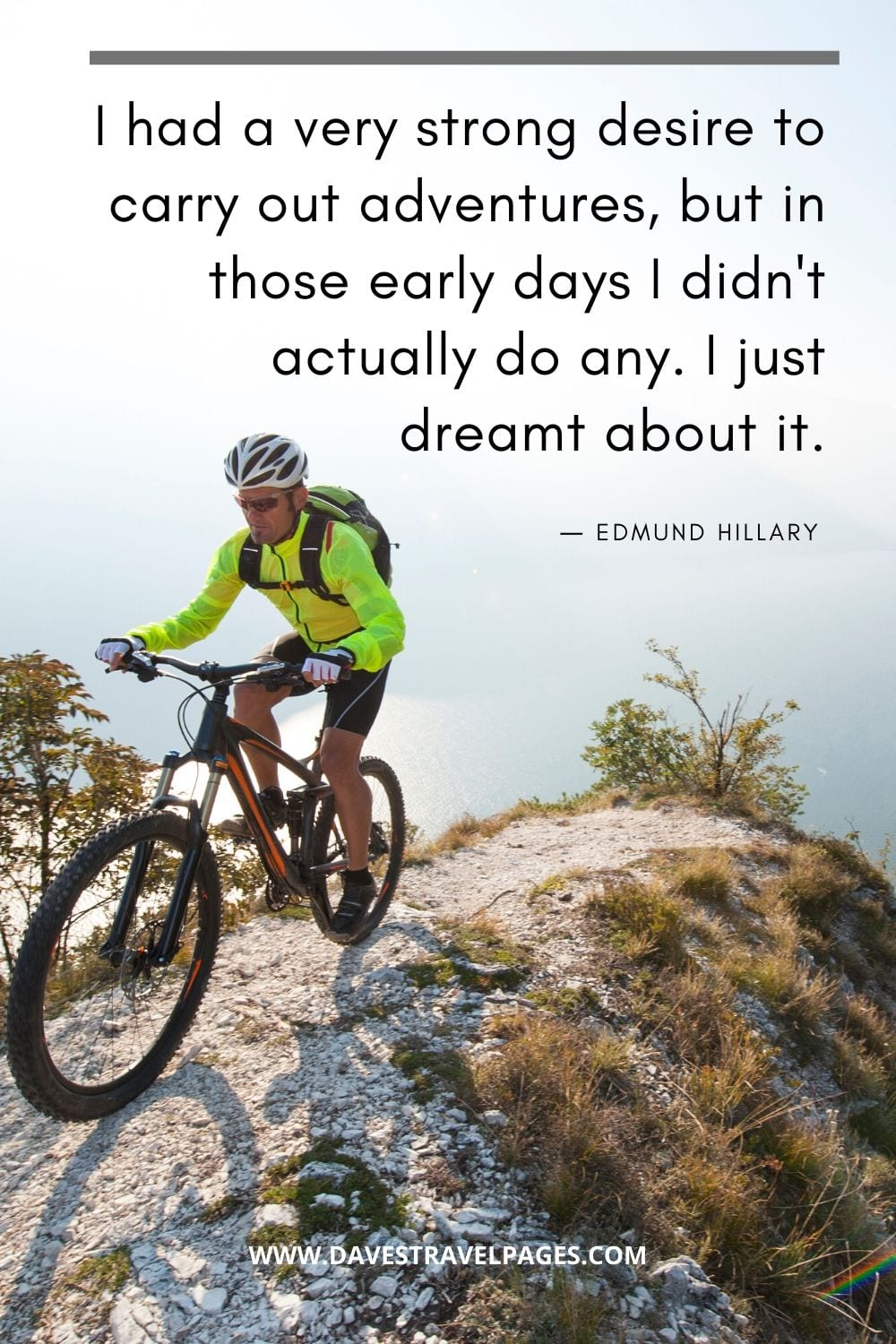 "Quotes about adventure by Edmund Hillary: ""I had a very strong desire to carry out adventures, but in those early days I didn't actually do any. I just dreamt about it."""