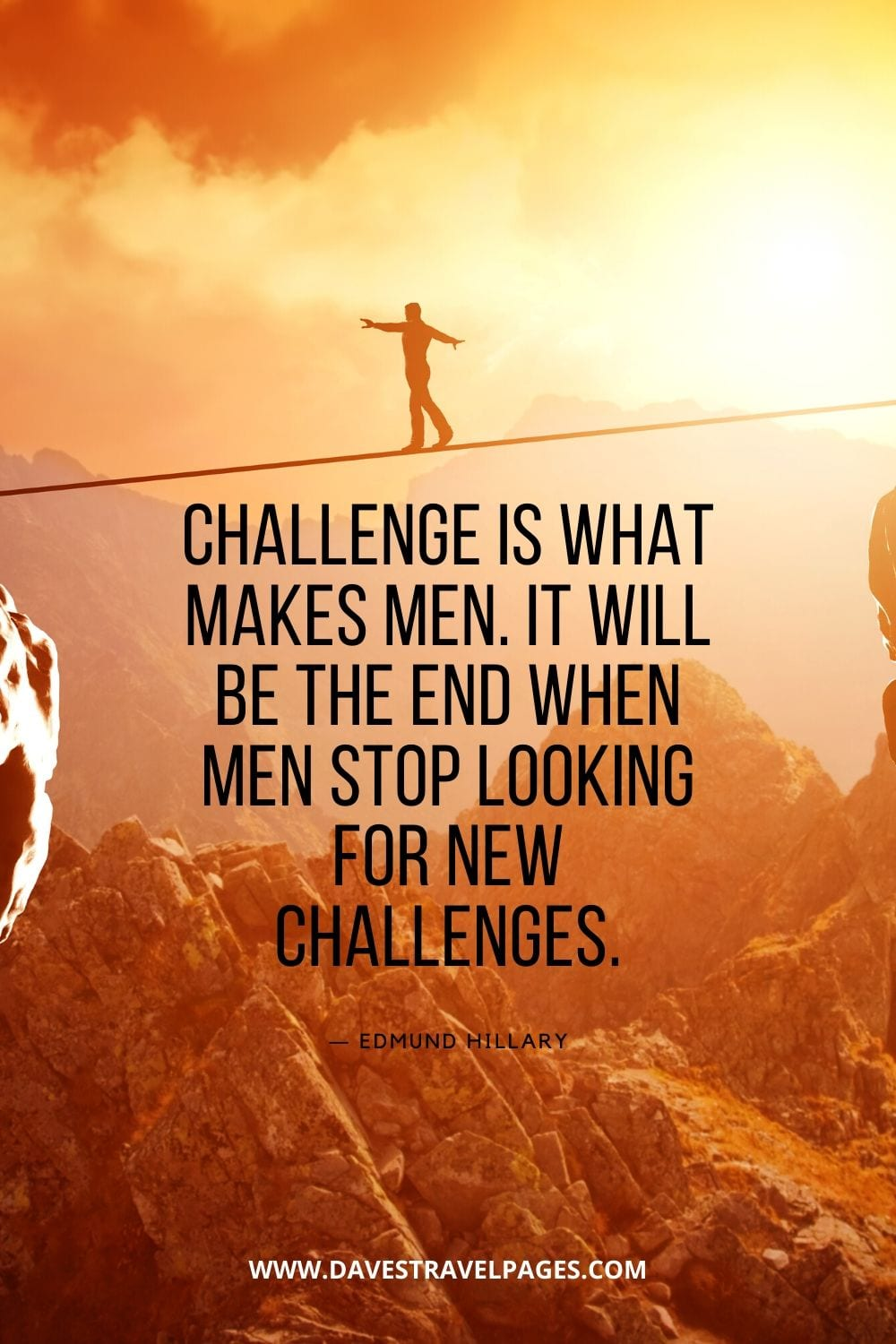 """Challenge is what makes men. It will be the end when men stop looking for new challenges."" - Motivational Quote by Edmund Hillary"