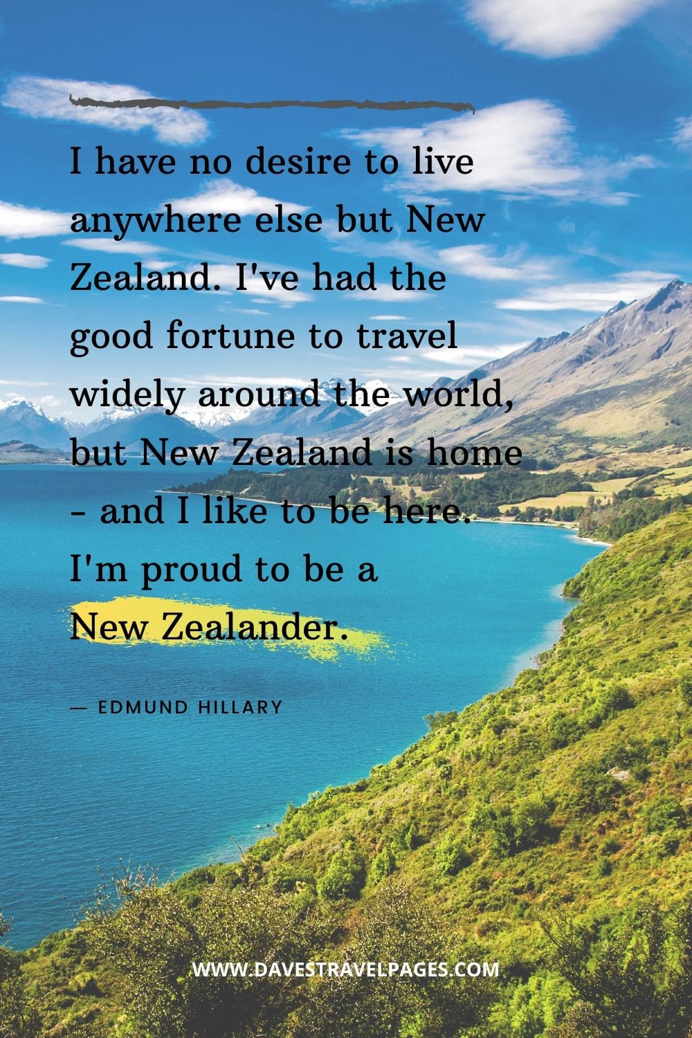 "No place like home quote: ""I have no desire to live anywhere else but New Zealand. I've had the good fortune to travel widely around the world, but New Zealand is home - and I like to be here. I'm proud to be a New Zealander."""