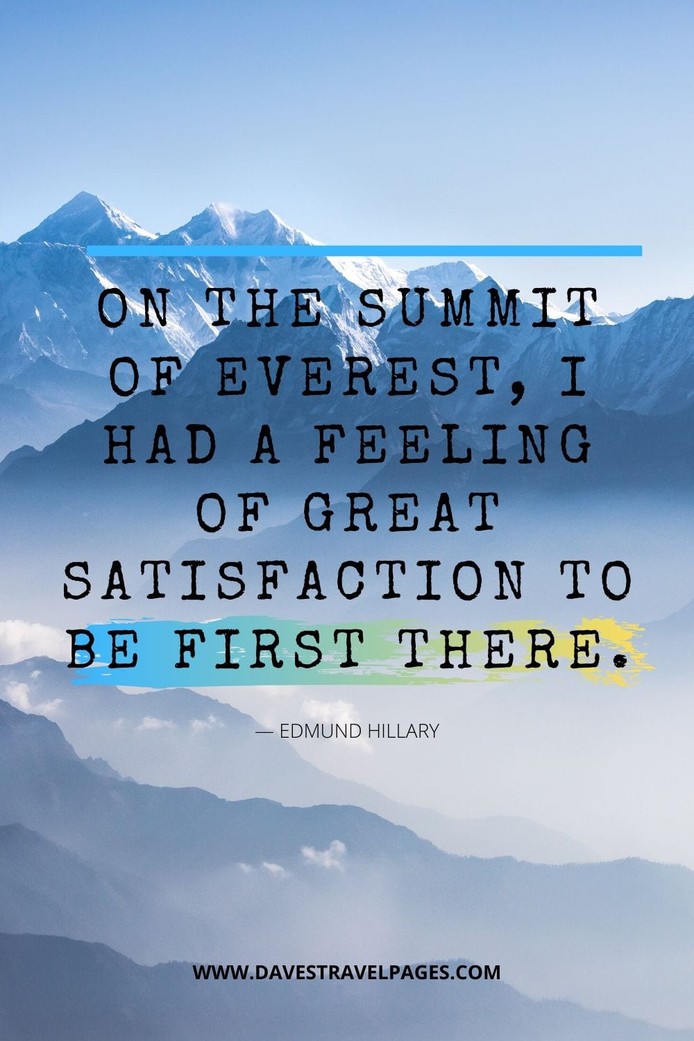 "Quote about being first: ""On the summit of Everest, I had a feeling of great satisfaction to be first there."""