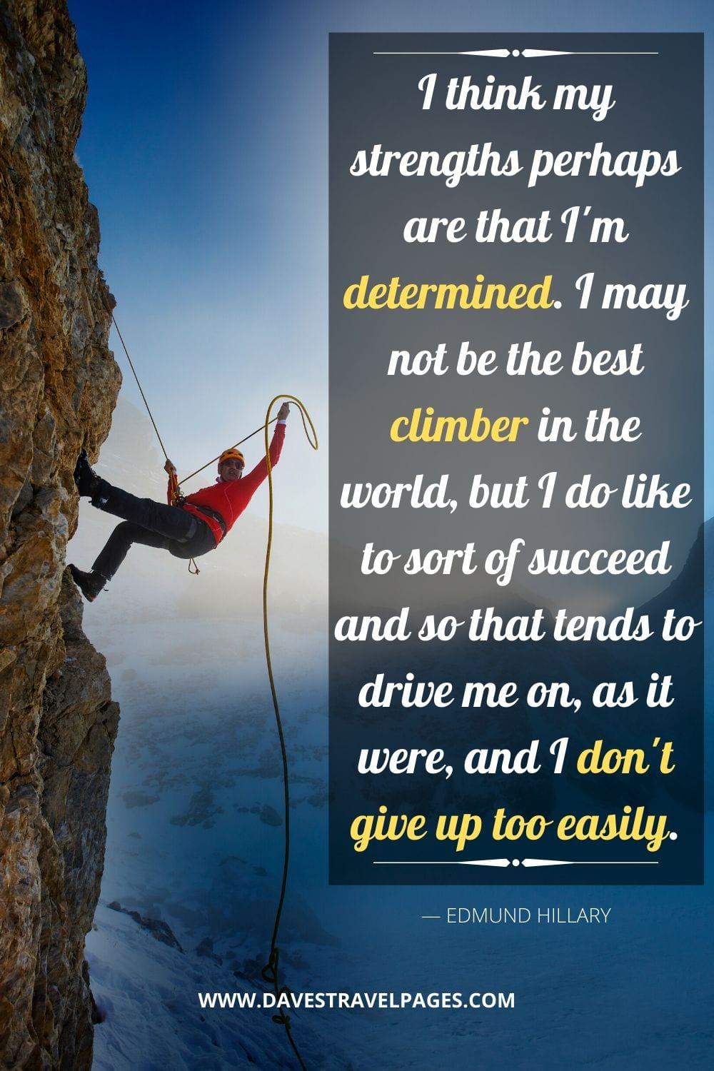 "Success and Motivation: ""I think my strengths perhaps are that I'm determined. I may not be the best climber in the world, but I do like to sort of succeed and so that tends to drive me on, as it were, and I don't give up too easily."""