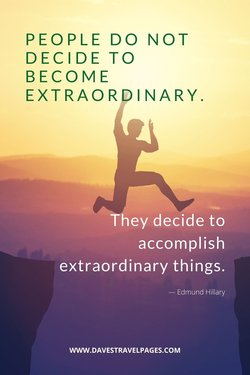 """""People do not decide to become extraordinary. They decide to accomplish extraordinary things."" ― Edmund Hillary Inspirational Quote"