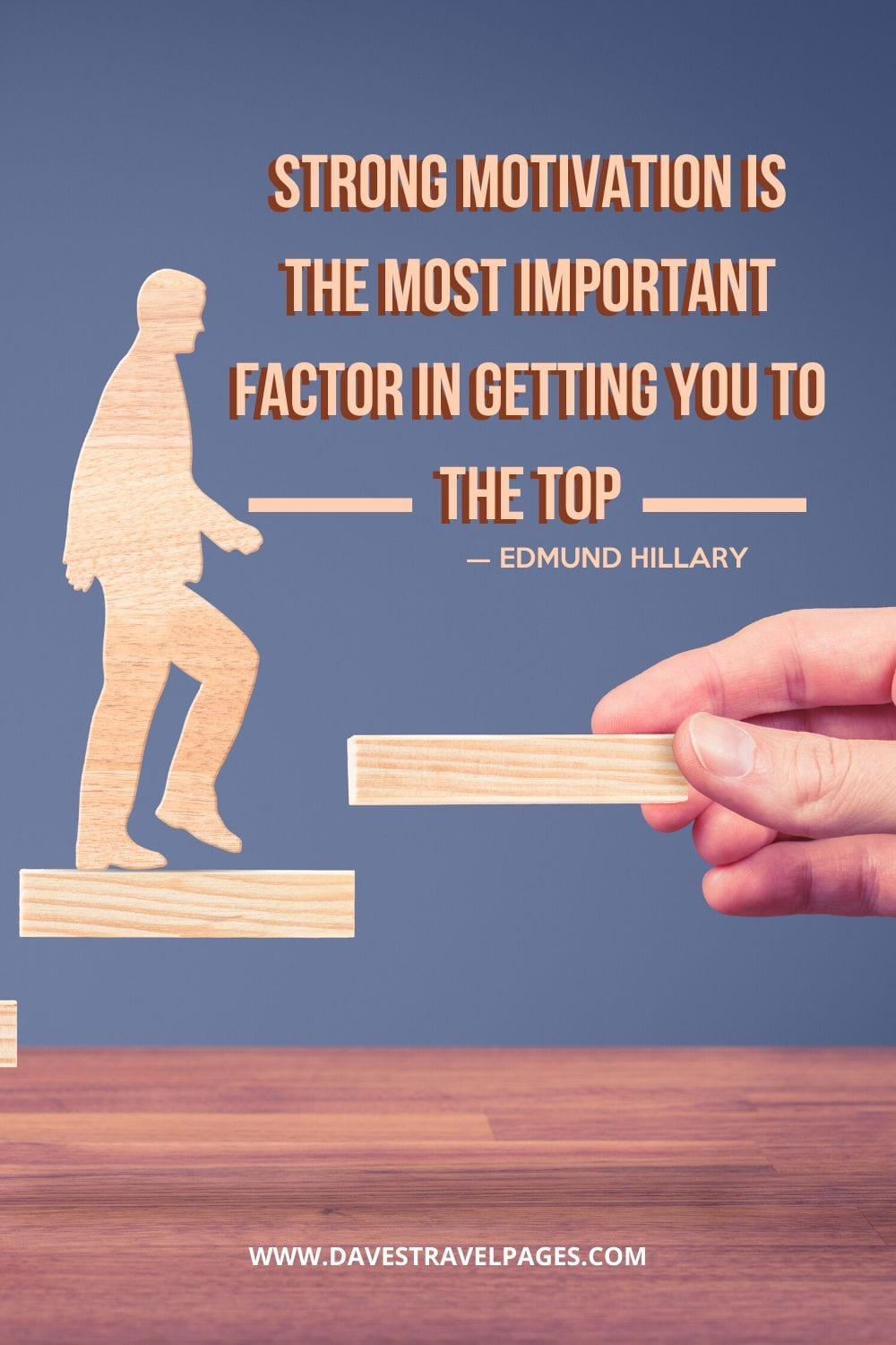 """Strong motivation is the most important factor in getting you to the top"" - Edmund Hillary"