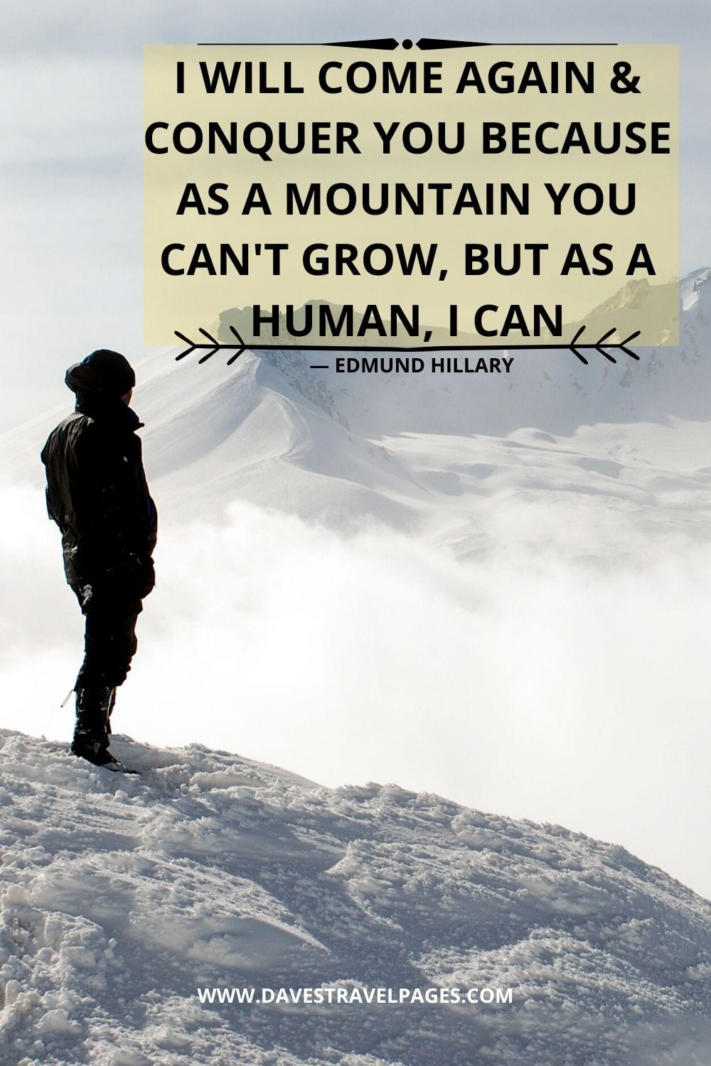 "Mountains Quotes: ""I will come again & conquer you because as a mountain you can't grow, but as a human, I can"""