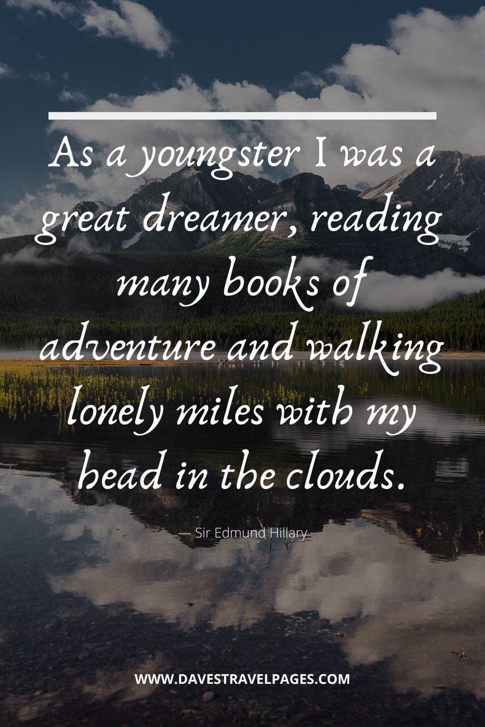 Adventure Quotes - As a youngster I was a great dreamer, reading many books of adventure and walking lonely miles with my head in the clouds. - Edmund Hillary