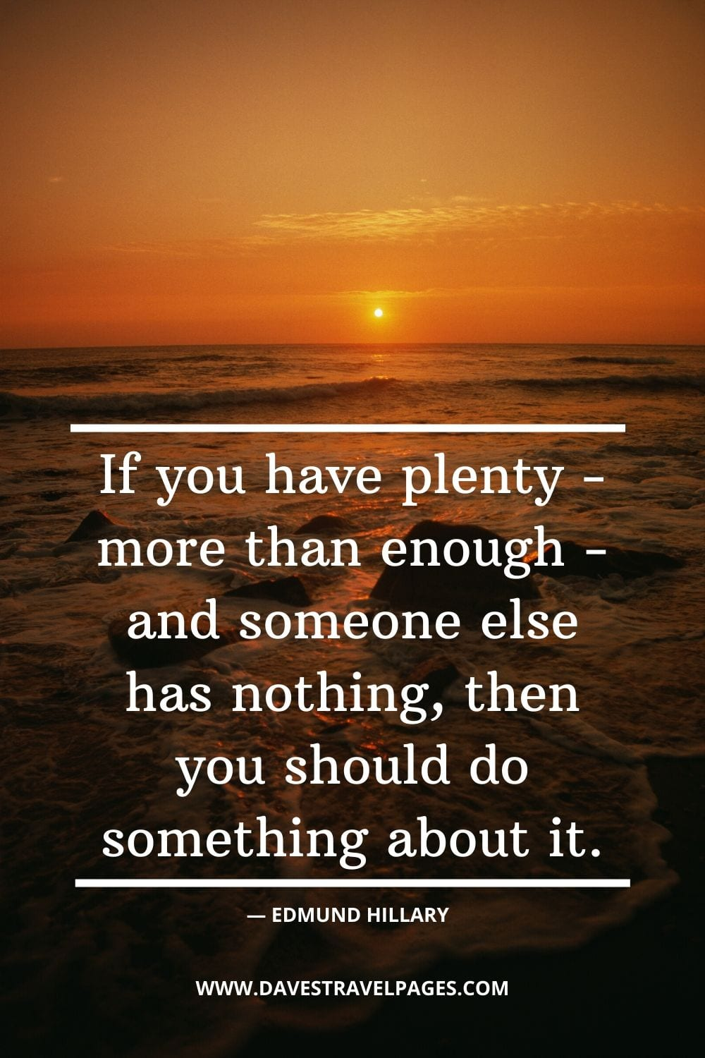 "Edmund Hillary Quote: ""If you have plenty - more than enough - and someone else has nothing, then you should do something about it."""