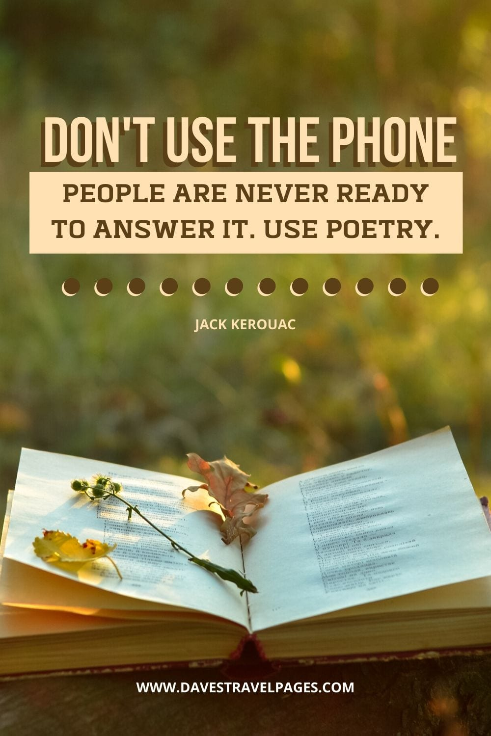"""Don't use the phone. People are never ready to answer it. Use poetry."" - Jack Kerouac Poetry Quote"