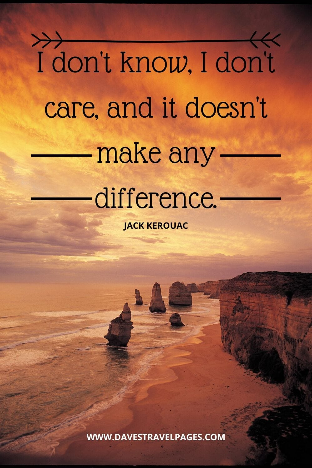 "Quote by Jack Kerouac - ""I don't know, I don't care, and it doesn't make any difference."""