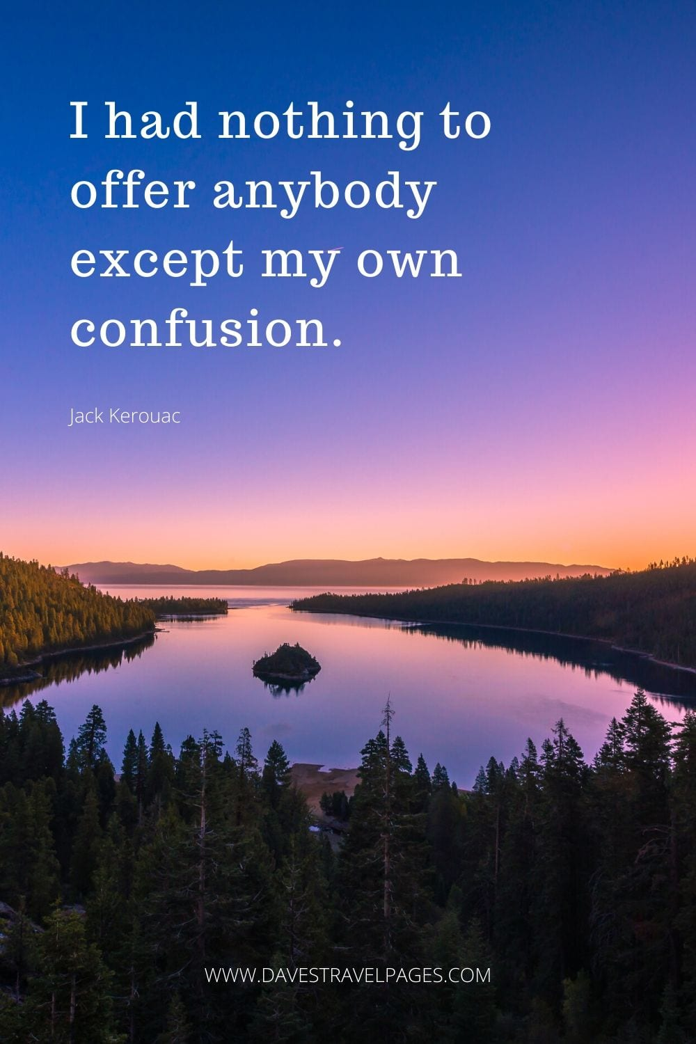 "Quote from On The Road by Jack Kerouac: ""I had nothing to offer anybody except my own confusion."""