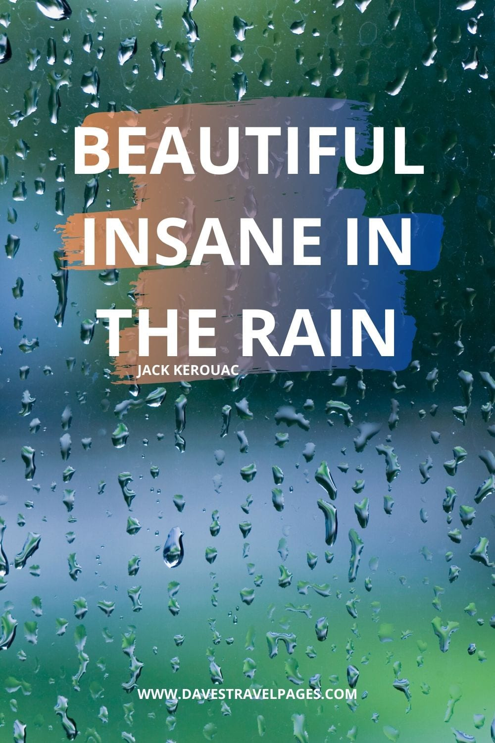 """Beautiful insane in the rain"" - Quote by Jack Kerouac from The Subterraneans"