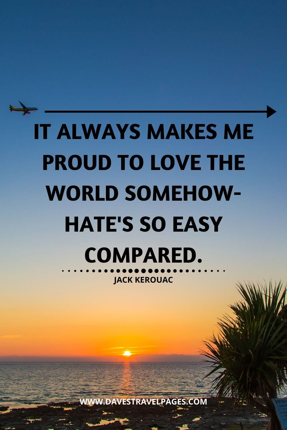 """It always makes me proud to love the world somehow- hate's so easy compared."" - Quote from Big Sur by Jack Kerouac"