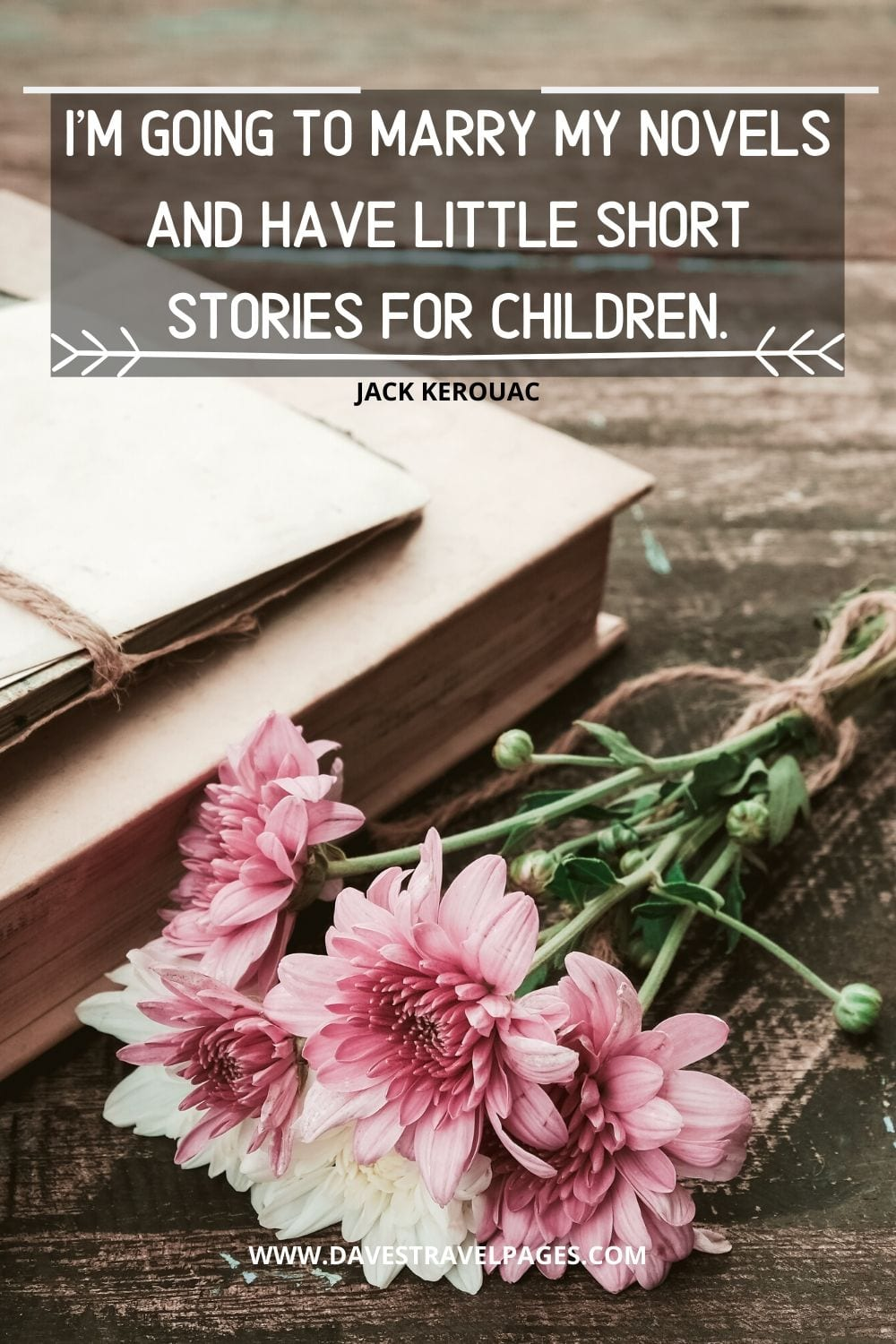 """I'm going to marry my novels and have little short stories for children."" - Jack Kerouac Quote"